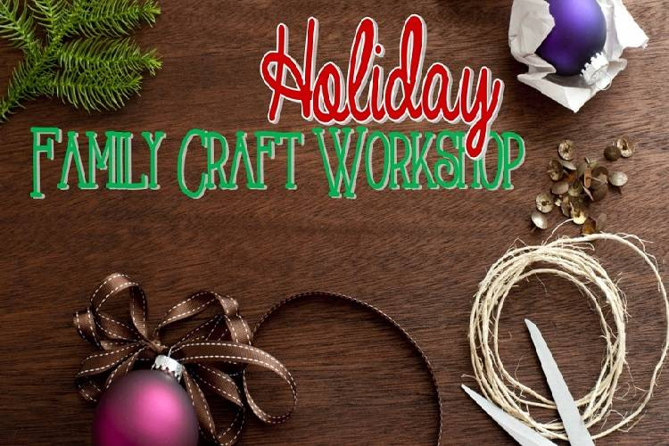 Holiday Family Craft Workshop